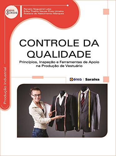 Controle da Qualidade. Princípios, Inspeção e Ferramentas de Apoio na Produção de Vestuário