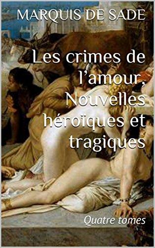 Les crimes de l'amour, Nouvelles héroïques et tragiques: Quatre tomes (French Edition) (The Crimes Of Love Marquis De Sade)