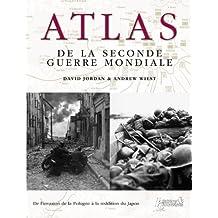 Atlas De La Seconde Guerre Mondiale: De l'Invasion De La Pologne a La Reddition Du Japon