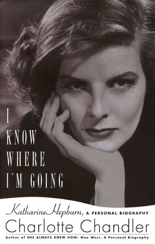 Download I Know Where I'm Going: Katharine Hepburn, A Personal Biography PDF