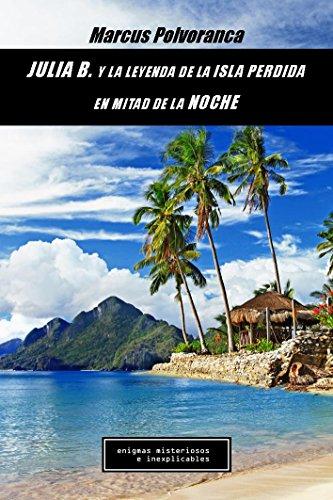 Descargar Libro Julia B. Y La Leyenda De La Isla Perdida En Mitad De La Noche Marcus Polvoranca
