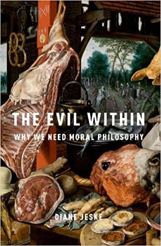 The Evil Within Why We Need Moral Philosophy
