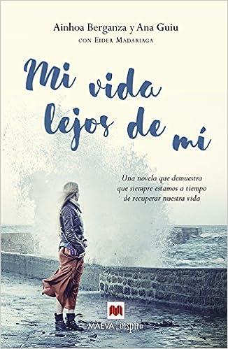 Mi vida lejos de mí: Una novela que demuestra que siempre estamos a tiempo de recuperar nuestra vida Maeva Inspira: Amazon.es: Eider Madariaga, Ana Guiu, ...