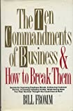 The Ten Commandments of Business and How to Break Them, Bill Fromm and William Fromm, 0399136177