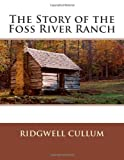 The Story of the Foss River Ranch, Ridgwell Ridgwell Cullum, 1495941698
