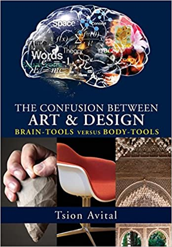 The Confusion between Art and Design: Brain-tools versus Body-tools (Vernon Series in Art): Tsion Avital: 9781622732395: Amazon.com: Books