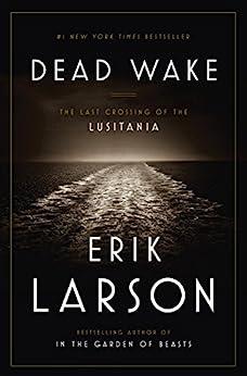 Dead Wake: The Last Crossing of the Lusitania by [Larson, Erik]