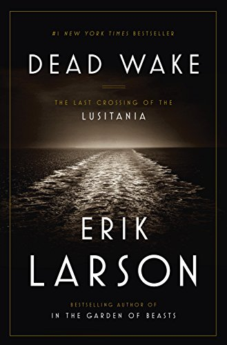 Dead Wake: The Last Crossing of the Lusitania by [Larson, Erik]