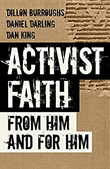Activist Faith: From Him and For Him by [Burroughs, Dillon, Darling, Daniel, King, Dan]