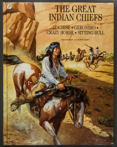The Great Indian Chiefs: Cochise, Geronimo, Crazy Horse, Sitting Bull