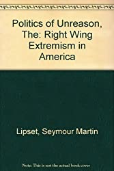 The Politics of Unreason: Right-Wing Extremism in America, 1790-1977 (Phoenix Book; P75)