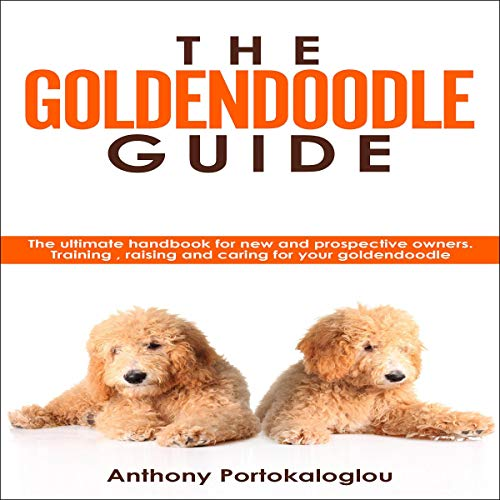 The Goldendoodle Guide: The Ultimate Handbook for New and Prospective Owners: Training, Raising and Caring for Your Goldendoodle
