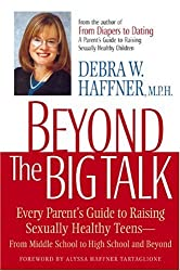 Beyond the Big Talk: Every Parent's Guide to Raising Sexually Healthy Teens from Middle School to High School and Beyond