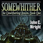 Somewhither: A Tale of the Unwithering Realm | John C. Wright
