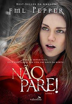NÃO PARE!: Para se sentir vivo, você entregaria sua vida nas mãos da morte? (Portuguese Edition) by [Pepper, FML]