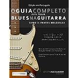 O Guia Completo para Tocar Blues na Guitarra: Livro Dois: Frases Melódicas (Portuguese Edition)