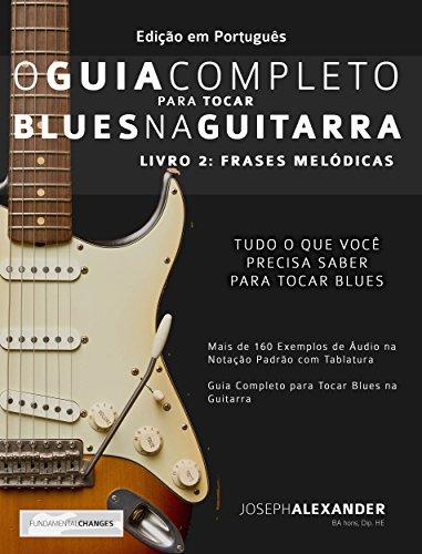 O Guia Completo para Tocar Blues na Guitarra: Livro Dois: Frases Melódicas