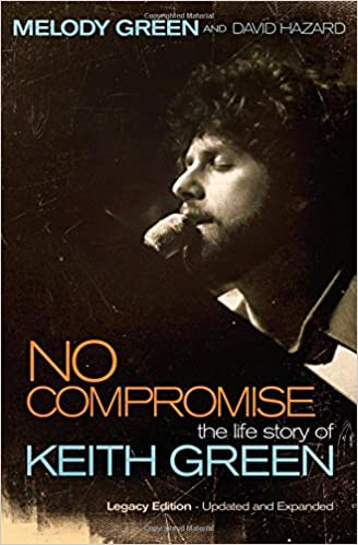 No Compromise: The Life Story of Keith Green: Melody Green, David
