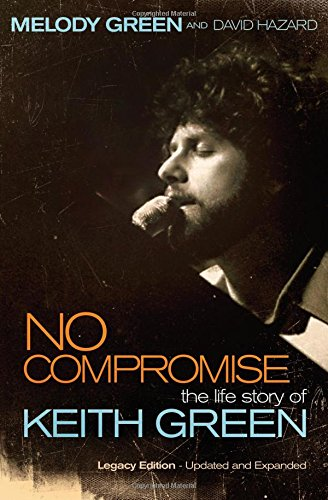 No Compromise: The Life Story of Keith Green ()