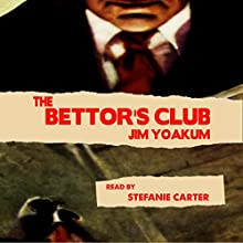 The Bettor's Club Audiobook by Jim Yoakum Narrated by Stefanie Carter