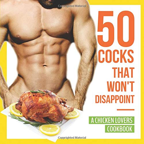 50-Cocks-That-Wont-Disappoint-A-Chicken-Lovers-Cookbook-50-Delectable-Chicken-Recipes-That-Will-Have-Them-Begging-for-More-Paperback--October-19-2018