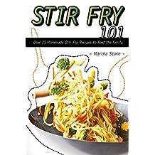 Stir Fry 101: Over 25 Homemade Stir Fry Recipes to Feed the Family