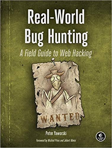 Real-World Bug Hunting - A Field Guide to Web Hacking