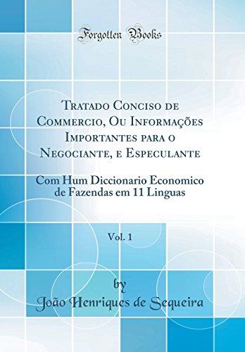 Tratado Conciso de Commercio, Ou Informações Importantes para o Negociante, e Especulante, Vol. 1: Com Hum Diccionario Economico de Fazendas em 11 Linguas (Classic Reprint)