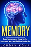 How to improve your Memory: Brain Improvement, Learn Faster, Remember More and Be More Productive (Memory improvement Techniques, Advanced Learning Strategies, Improve Brain Power) Reviews