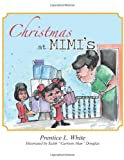 Christmas at Mimi's, Prentice L. White, 1477248560
