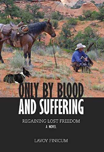 Only By Blood and Suffering: Regaining Lost Freedom - A Novel by [Finicum, Lavoy]