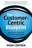 The Customer-Centric Blueprint, Doug Leather, 0620558342