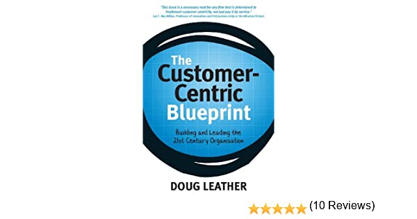 The customer centric blueprint doug leather 9780620558341 the customer centric blueprint doug leather 9780620558341 amazon books malvernweather Image collections