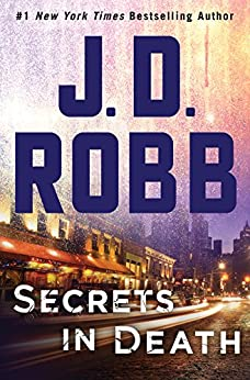 Secrets in Death: An Eve Dallas Novel (In Death, Book 45) by [Robb, J. D.]