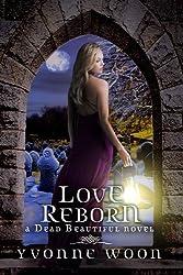 by Woon, Yvonne Love Reborn (A Dead Beautiful Novel) (2014) Hardcover