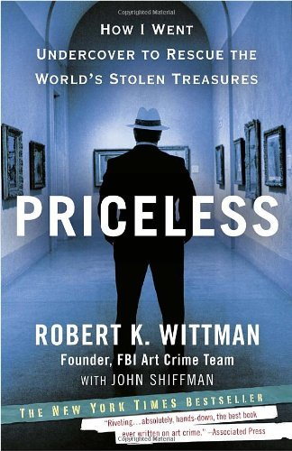 Priceless: How I Went Undercover to Rescue the World's Stolen Treasures by Wittman Robert K. Shiffman John (2011-06-07) Paperback