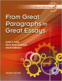 great writing 3 from great paragraphs to great essays 2nd edition Great writing 3: from great paragraphs to great essays (2nd edition) by keith s folse , elena vestri solomon , david clabeaux , not available (not available) , april muchmore-vokoun paperback , 268 pages, published 2010.