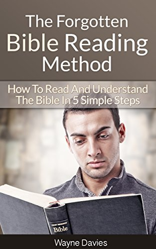 The Forgotten Bible Reading Method: How To Read And Understand The Bible In 5 Simple Steps (Bible Study Guides Book 1)