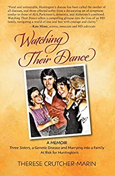 Watching Their Dance: Three Sisters, A Genetic Disease and Marrying into a Family At Risk for Huntington's (English Edition) de [Crutcher-Marin, Therese]