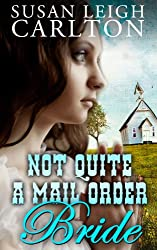 Not Quite A Mail Order Bride (Mail Order Brides Book 4)