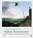 img - for Indian Renaissance: British Romantic Art and the Prospect of India (British Art and Visual Culture since 1750 New Readings) book / textbook / text book