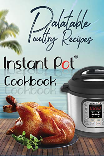 Palatable Poultry Recipes: Instant Pot Cookbook (Instant Pot Cooking 2) by David Maxwell