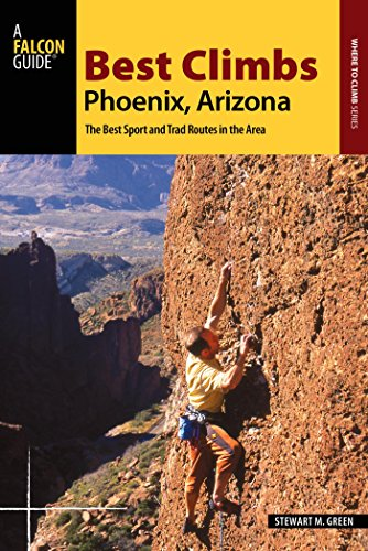 Best Climbs Phoenix, Arizona: The Best Sport and Trad Routes in the Area (Best Climbs Series)