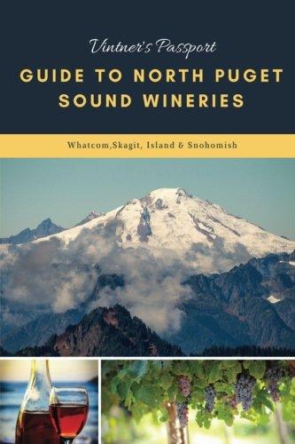 Vintner's Passport: Guide to North Puget Sound Wineries: Whatcom, Skagit, Island & Snohomish County (Vintners Passport Tasting Journals) (Volume 1) (Northwest Journal Wine)