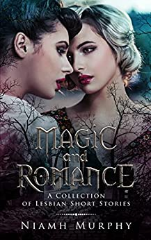 Magic and Romance: A Collection of Lesbian Short Stories by [Murphy, Niamh]