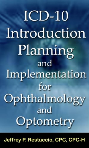 ICD-10 Introduction, Planning, and Implementation for Ophthalmology and Optometry (EyeCare Coding and Billing)
