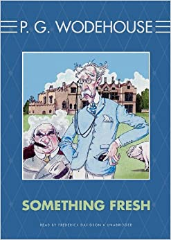 something fresh and p g wodehouse The first of the blandings castle novels, introducing lord emsworth, his family, his secretary – the efficient baxter – and the mandatory wodehouse cast of butlers, aunts, younger sons, detectives, lovers and imposters.