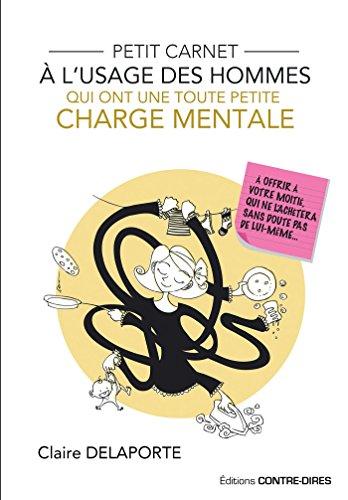 Petit carnet à l'usage des hommes qui ont une toute petite charge mentale: À offrir à votre moitié qui ne l'achètera sans doute pas de lui même (French Edition)