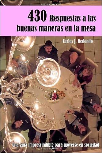 430 Respuestas a Las Buenas Maneras En La Mesa: Amazon.es: Carlos J. Redondo: Libros