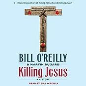 Killing Jesus: A History | Bill O'Reilly, Martin Dugard
